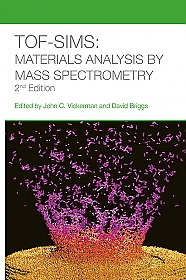 TOF-SIMS: Materials Analysis by Mass Spectrometry 2nd Edn